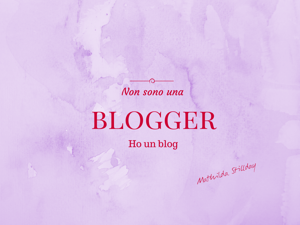 Non sono una blogger, ho un blog